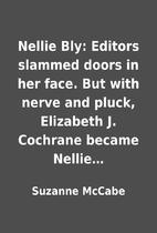 Nellie Bly: Editors slammed doors in her…