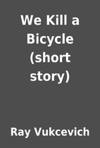 We Kill a Bicycle (short story) by Ray…