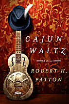 Cajun Waltz: A Novel by Robert H. Patton