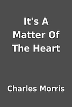 It's A Matter Of The Heart by Charles Morris