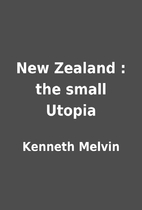 New Zealand : the small Utopia by Kenneth…