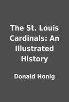 The St. Louis Cardinals: An Illustrated…