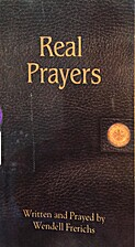 Real Prayers by Wendell Frerichs