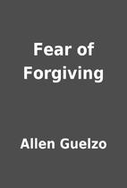 Fear of Forgiving by Allen Guelzo
