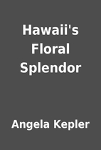 Hawaii's Floral Splendor by Angela…