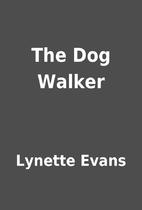 The Dog Walker by Lynette Evans