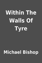 Within The Walls Of Tyre by Michael Bishop