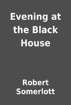 Evening at the Black House by Robert…