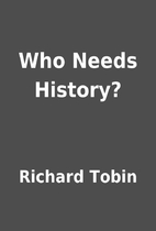 Who Needs History? by Richard Tobin