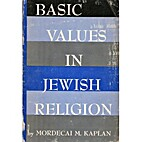 Basic values in Jewish religion by Mordecai…