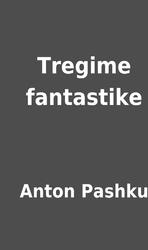 Tregime Fantastike By Anton Pashku Librarything