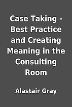 Case Taking - Best Practice and Creating…