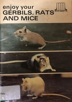 Enjoy Your Gerbils, Rats and Mice by Helen…