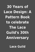 30 Years of Lace Design: A Pattern Book to…