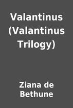 Valantinus (Valantinus Trilogy) by Ziana de…