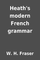 Heath's modern French grammar by W. H.…