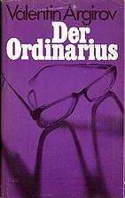 Der Ordinarius : Roman by Valentin Argirov