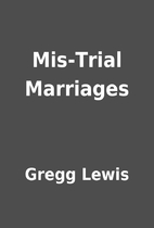 Mis-Trial Marriages by Gregg Lewis