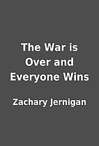 The War is Over and Everyone Wins by Zachary…