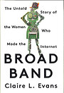 Broad Band: The Untold Story of the Women Who Made the Internet by Claire L Evans