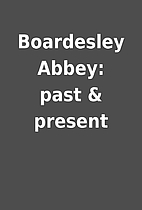 Boardesley Abbey: past & present