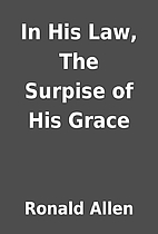In His Law, The Surpise of His Grace by…