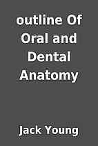 outline Of Oral and Dental Anatomy by Jack…