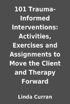 101 Trauma-Informed Interventions:…