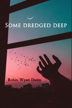 Some Dredged Deep by Robin Wyatt Dunn