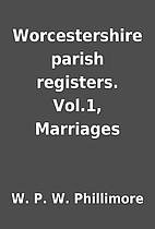 Worcestershire parish registers. Vol.1,…