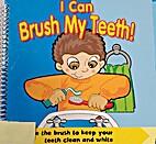 I Can Brush My Teeth by Karen Sherman