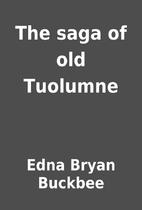 The saga of old Tuolumne by Edna Bryan…