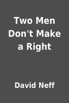 Two Men Don't Make a Right by David Neff