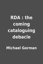 RDA : the coming cataloguing debacle by…