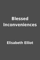 Blessed Inconveniences by Elisabeth Elliot