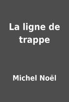 La ligne de trappe by Michel Noël