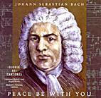 Peace Be With Your: Johann Sebastian Bach by…