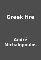 Greek fire by André Michalopoulos