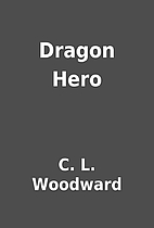 Dragon Hero by C. L. Woodward