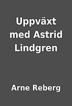 Uppväxt med Astrid Lindgren by Arne Reberg