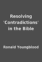 Resolving 'Contradictions' in the Bible by…