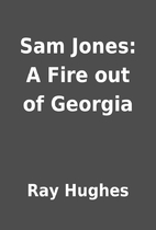 Sam Jones: A Fire out of Georgia by Ray…