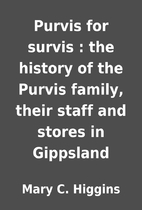 Purvis for survis : the history of the…