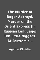 The Murder of Roger Ackroyd. Murder on the…