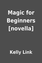 Magic for Beginners [novella] by Kelly Link