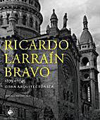 Ricardo Larraín Bravo, 1879-1945 :…