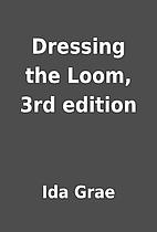 Dressing the Loom, 3rd edition by Ida Grae