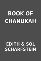 BOOK OF CHANUKAH by EDITH & SOL SCHARFSTEIN