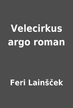 Velecirkus argo roman by Feri…