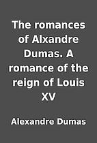 The romances of Alxandre Dumas. A romance of…